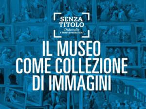IL MUSEO COME COLLEZIONI DI IMMAGINI